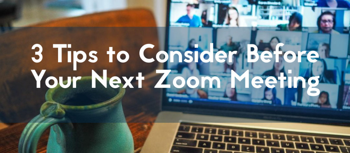 3 tips to consider before your next zoom meeting blog header