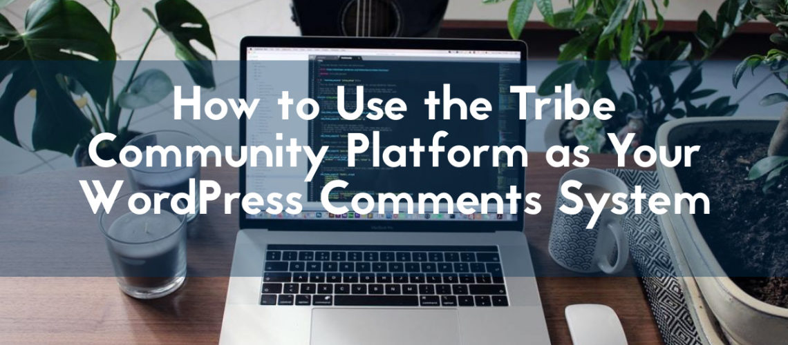 how to use the tribe community platform as your wordpress comments system blog header